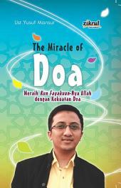 THE MIRACLE OF DOA: MERAIH KUN FAYAKUN-NYA ALLAH DENGAN KEKUATAN DOA