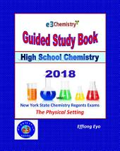 E3 Chemistry Guided Study Book 2018 - High School Chemistry with NYS Regents Exams (Free Preview): Topics in Matter and Energy, Periodic Table, Bonding, Formulas, Moles, Solutions, Acids and Bases, Kinetics, Organic, Redox and Electrochemistry, and Nuclear Chemistry