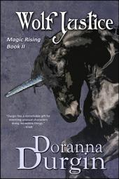 Wolf Justice: Magic Rising Book II