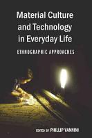 Material Culture and Technology in Everyday Life PDF