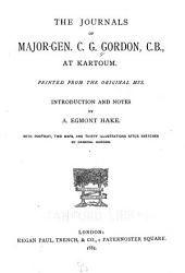 The Journals of Major-Gen. C. G. Gordon, C. B., at Kartoum: Printed from the Original Mss, Volume 1
