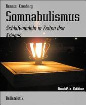 Somnabulismus: Schlafwandeln in Zeiten des Krieges