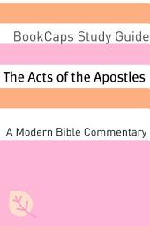 The Acts of the Apostles: A Modern Bible Commentary: BookCaps Study Guide