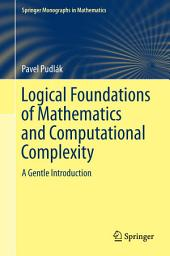 Logical Foundations of Mathematics and Computational Complexity: A Gentle Introduction