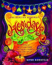 The Healthy Hedonist Holidays: A Year of Multi-Cultural, Vegetarian-Friendly Holiday Feasts