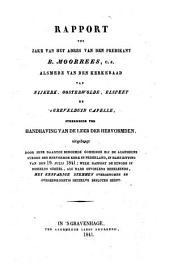 Rapport ter zake van het adres van den Predikant B. Moorrees, c.s. alsmede van den Kerkeraad van Nijkerk, Oosterwolde, Elspeet en 's Grevelduin Capelle, strekkende ter handhaving van de leer der Hervormden, uitgebragt door eene daartoe benoemde Commissie bij de Algemeene Synode der Hervormde Kerk in Nederland, in hare zitting van den 19. Julij 1841: welk rapport de Synode in deszelfs geheel, als hare gevoelens behelzende, met eenparige stemmen overgenomen en overeenkomstig hetzelve besloten heeft