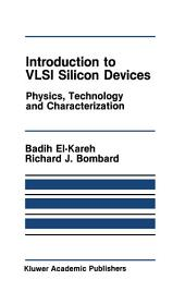 Introduction to VLSI Silicon Devices: Physics, Technology and Characterization