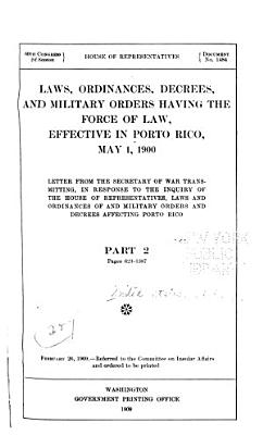 Laws  Ordinances  Decrees  and Military Orders Having the Force of Law  Effective in Porto Rico  May 1  1900 PDF