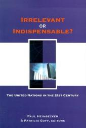 Irrelevant Or Indispensable?: The United Nations in the Twenty-first Century