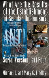 What Are the Results of the Establishment of Secular Humanism?: Antidisestablishmentarianism Serial Version
