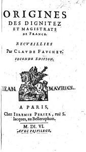 Origines des Dignitez et Magistrats de France. Seconde Edition
