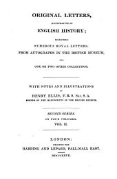 Original Letters, Illustrative of English History: Including Numerous Royal Letters: From Autographs in the British Museum, and One Or Two Other Collections : with Notes and Illustrations ; in Four Volumes, Volume 2
