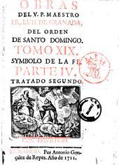Obras de el V.P. maestro Fray Luis de Granada ... tomo 1. \\-27.]: Symbolo de la fe. Parte 4. Tratado segundo, Volumen 19
