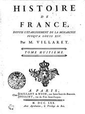 Histoire De France, Depuis L'Établissement De La Monarchie Jusqu'a Louis XIV.: Tome Huitieme, Volume8