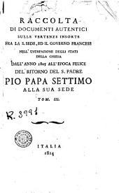 Raccolta di documenti autentici sulle vertenze insorte fra la S. Sede, ed il governo francese nell'usurpazione degli stati della chiesa dall'anno 1805 all'epoca felice del ritorno del S. Padre Pio Papa settimo alla sua Sede