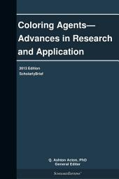 Coloring Agents—Advances in Research and Application: 2013 Edition: ScholarlyBrief
