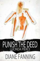 Punish the Deed: A Lucinda Pierce Mystery