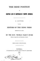 The Irish Position in British and in Republican North America: A Letter to the Editors of the Irish Press Irrespective of Party ...