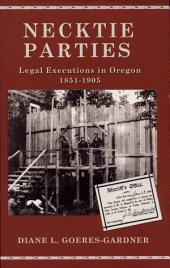 Necktie Parties: A History of Legal Executions in Oregon, 1851-1905