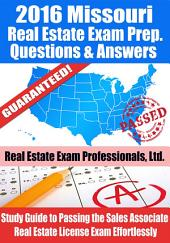 2016 Missouri Real Estate Exam Prep Questions and Answers: Study Guide to Passing the Salesperson Real Estate License Exam Effortlessly