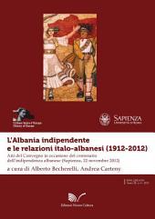 L'Albania indipendente e le relazioni italo-albanesi (1912-2012): Atti del Convegno in occasione del centenario dell'indipendenza albanese - Sapienza, 22 novembre 2012