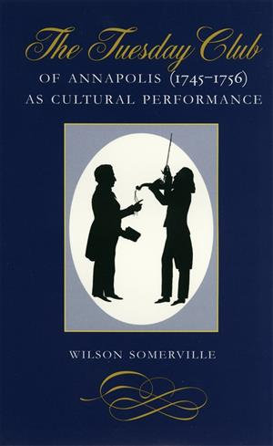 The Tuesday Club of Annapolis  1745 1756  as Cultural Performance
