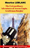 The Extraordinary Adventures of Arsene Lupin  Gentleman Burglar PDF