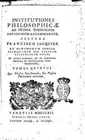 Institutiones philosophicæ ad studia theologica potissimum accomodate auctore Francisco Jacquier ... Tomus primus (-sextus): Tomus quintus quo Physicæ pars secunda; sive Physica particularis continetur, Volume 5