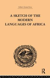 A Sketch of the Modern Languages of Africa:: Volume 1