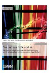 Sie und sie & Er und er. Das Coming-Out als Schlüssel zur Identitätsfindung und Selbstakzeptanz bei homosexuellen Jugendlichen