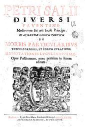 Petri Salii Diuersi ... In Auicennae librum tertium de morbis particularibus totius corporis, et eorum curatione. Annotationes luculentissimae. Opus posthumum, nunc primùm in lucem editum