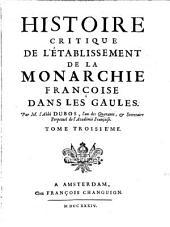 Histoire critique de l'etablissement de la monarchie francoise: Volume3