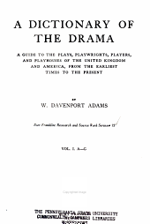 A dictionary of the drama: a guide to the plays, playwrights, players, and playhouses of the United Kingdom and America, from the earliest times to the present. vol. 1. A-G.