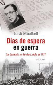 Días de espera en guerra: San Josemaría en Barcelona, otoño de 1937