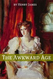 The Awkward Age (Annotated - Includes Essay and Biography)