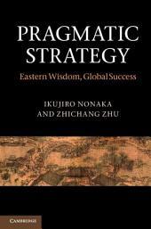 Pragmatic Strategy: Eastern Wisdom, Global Success