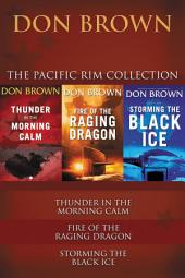 The Pacific Rim Collection: Thunder in the Morning Calm, Fire of the Raging Dragon, Storming the Black Ice