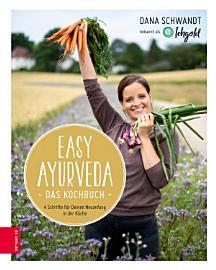 Easy Ayurveda   Das Kochbuch PDF