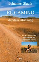 El Camino   Auf dem Jakobsweg PDF