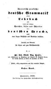 Theoretisch-praktische deutsche grammatik; oder, Lehrbuch zum reinen und richtigen sprechen, lesen und schreiben der deutschen sprache, nebst einer kurzen geschichte und verslehre derselben: Band 1