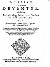 Missive van de stadt Deventer, gheschreven aen de Magistraten der steden Campen ende Swolle. tot beantwoordinghe van een missive, gedateert den 15. Februarij 1655. vertoonende, dat d'affgeweeckene leden selfs, de eenige veroorsaeckers zijn van de confusie der regeringe ... als mede, dat ... het collecteren van het Hooft- en Schoorsteen-gelt, voor den jaere 1654. by placcate voor alsnoch uytgestelt is geworden: Volume 1