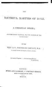 "The Youthful Martyrs of Rome. A Christian Drama, [in Five Acts and in Verse,] Adapted from [Cardinal Wiseman's] ""Fabiola; Or, the Church of the Catacombs,"" by F. O."