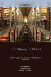 The Strengths Model: Case Management with People with Psychiatric Disabilities: Edition 2