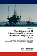 The Settlement Of International Petroleum Investment Disputes At ICSID