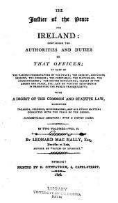 The Justice of the Peace for Ireland: Containing the Authorities and Duties of that Officer, as Also of the Various Conservators of the Peace ... with a Digest of the Common and Statute Law ... Connected with the Pleas of the Crown, Volume 2