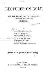 Lectures on gold for the instruction of emigrants about to proceed to Australia