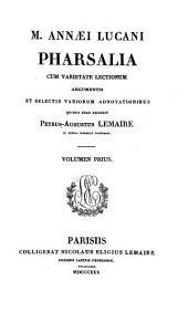 M. Annæi Lucani Pharsalia cum variorum adnotationibus quibus suas addidit P.A. Lemaire