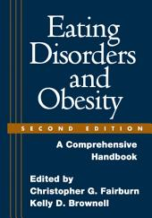Eating Disorders and Obesity, Second Edition: A Comprehensive Handbook, Edition 2