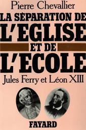 La Séparation de l'Eglise et de l'Ecole: Jules Ferry et Léon XIII