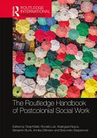 The Routledge Handbook of Postcolonial Social Work PDF